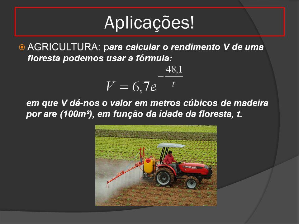 Aplicações! AGRICULTURA: para calcular o rendimento V de uma floresta podemos usar a fórmula: