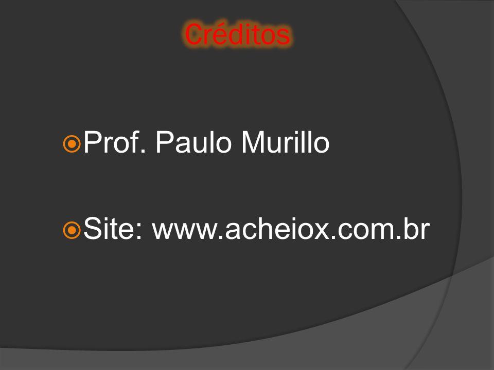 Créditos Prof. Paulo Murillo Site: www.acheiox.com.br