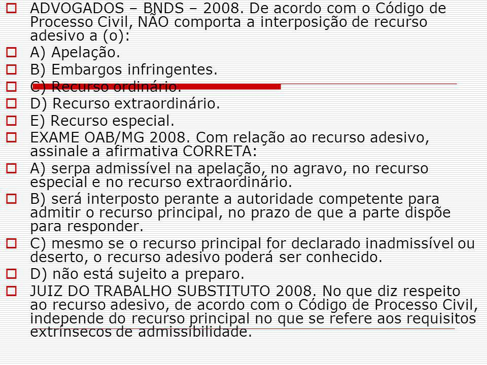 ADVOGADOS – BNDS – 2008. De acordo com o Código de Processo Civil, NÃO comporta a interposição de recurso adesivo a (o):