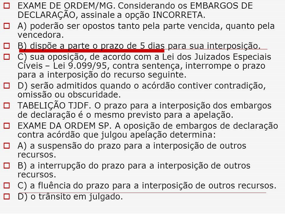 EXAME DE ORDEM/MG. Considerando os EMBARGOS DE DECLARAÇÃO, assinale a opção INCORRETA.