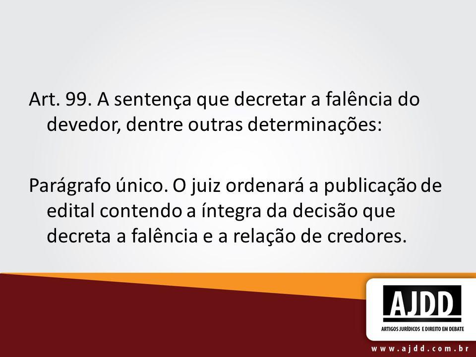 Art. 99. A sentença que decretar a falência do devedor, dentre outras determinações: