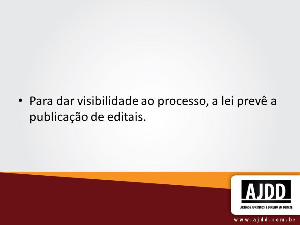 Para dar visibilidade ao processo, a lei prevê a publicação de editais.