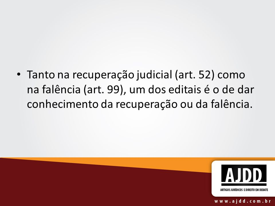 Tanto na recuperação judicial (art. 52) como na falência (art