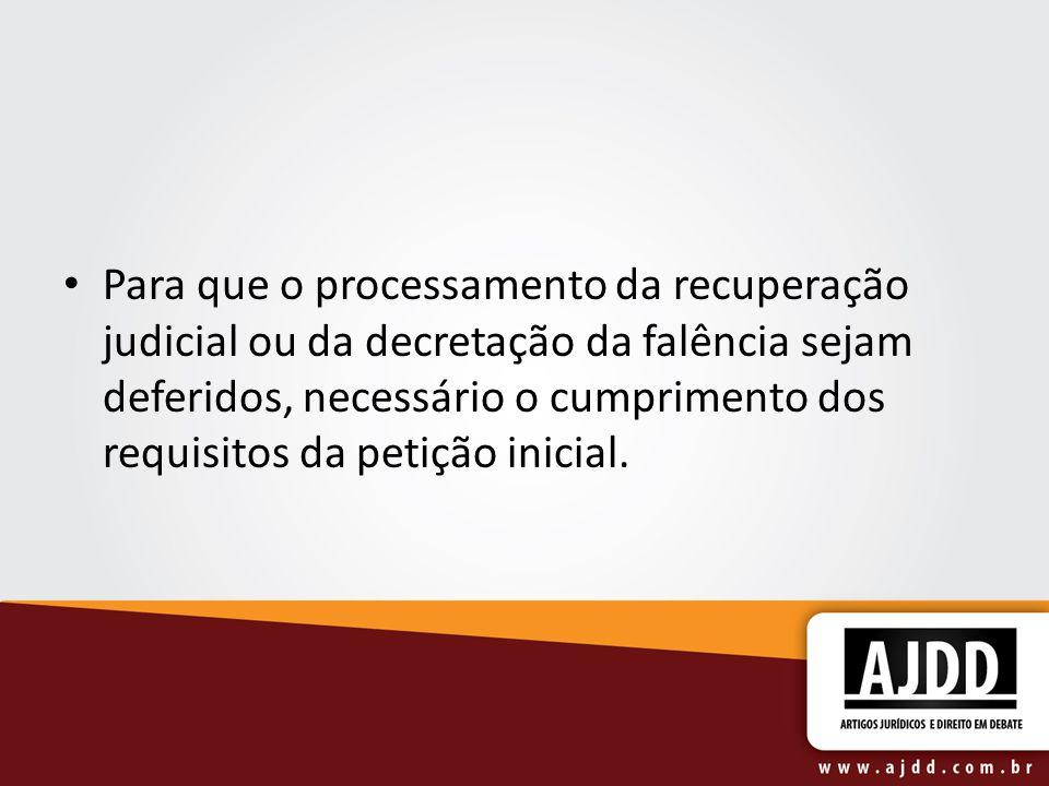 Para que o processamento da recuperação judicial ou da decretação da falência sejam deferidos, necessário o cumprimento dos requisitos da petição inicial.
