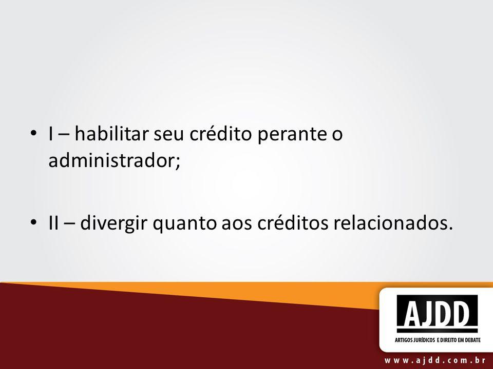 I – habilitar seu crédito perante o administrador;
