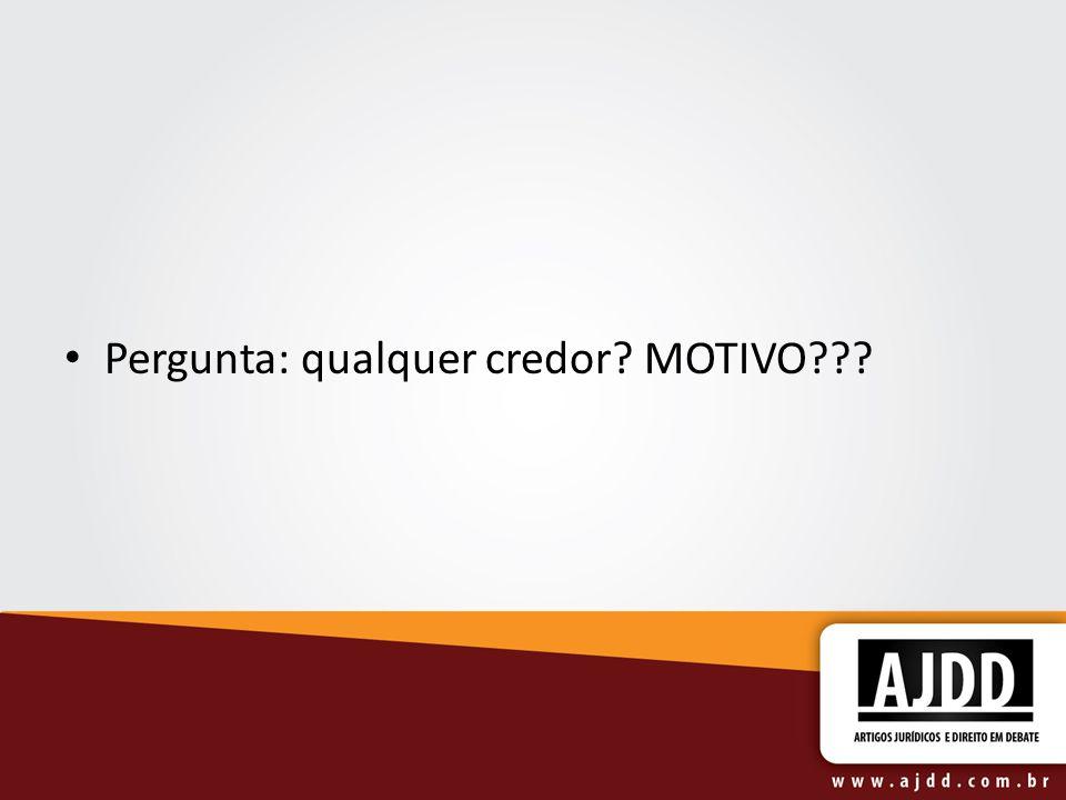 Pergunta: qualquer credor MOTIVO