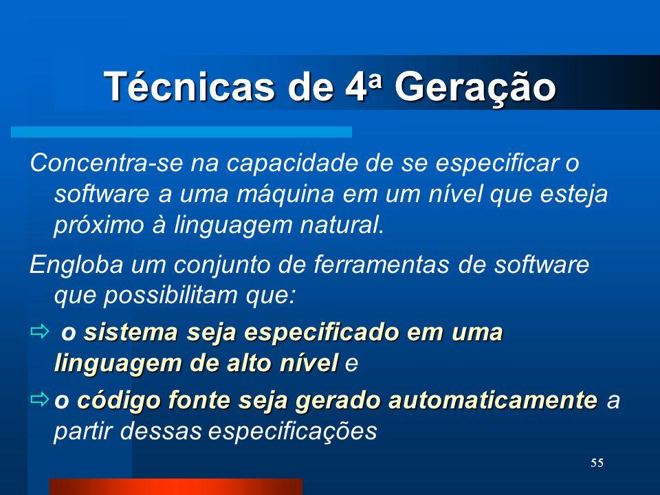 Técnicas de 4a Geração Concentra-se na capacidade de se especificar o software a uma máquina em um nível que esteja próximo à linguagem natural.