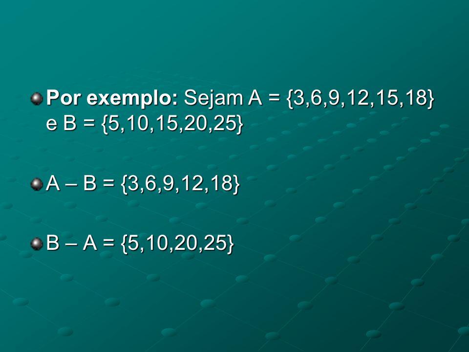 Por exemplo: Sejam A = {3,6,9,12,15,18} e B = {5,10,15,20,25}