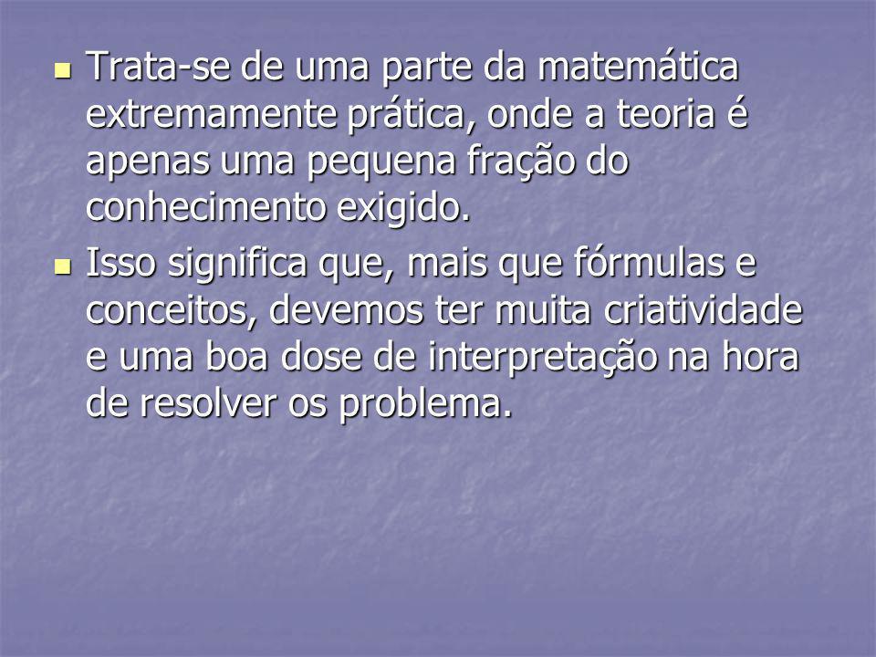 Trata-se de uma parte da matemática extremamente prática, onde a teoria é apenas uma pequena fração do conhecimento exigido.