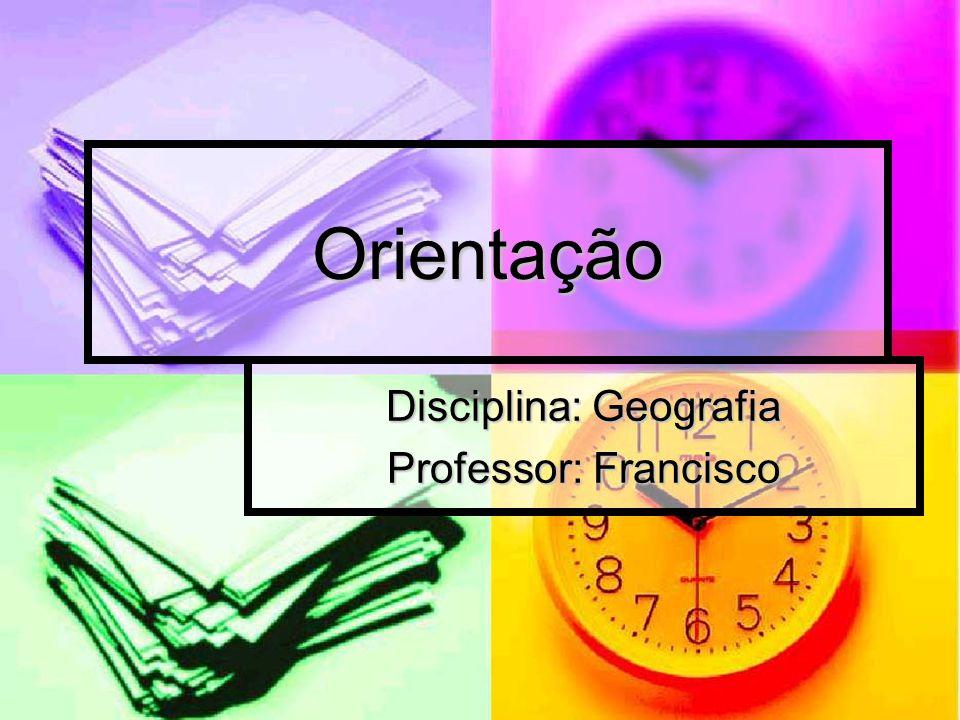 Disciplina: Geografia Professor: Francisco