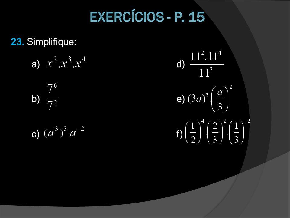 Exercícios - p. 15 23. Simplifique: a) d) b) e) f)