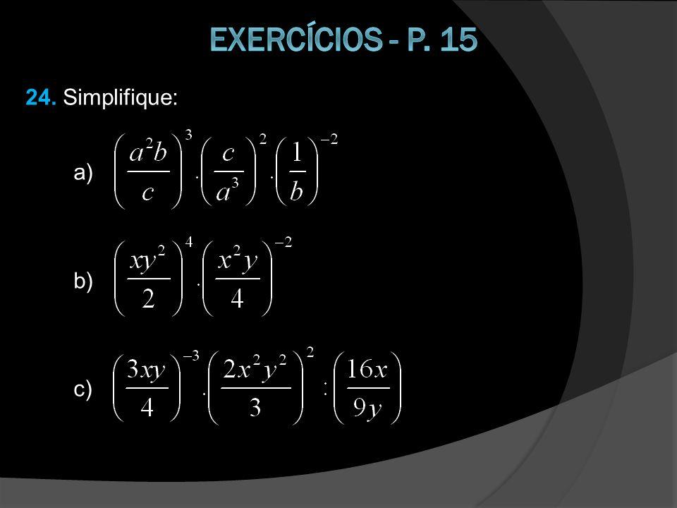 Exercícios - p. 15 24. Simplifique: a) b)