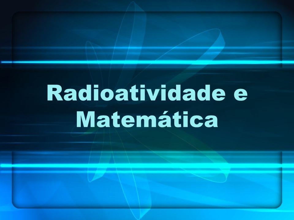 Radioatividade e Matemática
