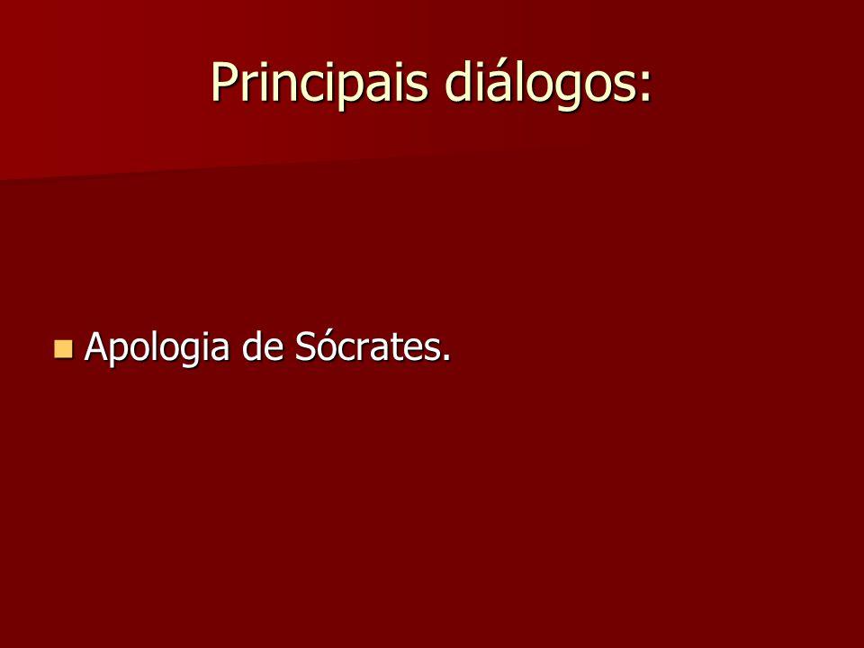 Principais diálogos: Apologia de Sócrates.