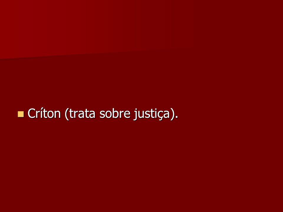 Críton (trata sobre justiça).