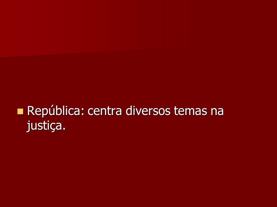 República: centra diversos temas na justiça.