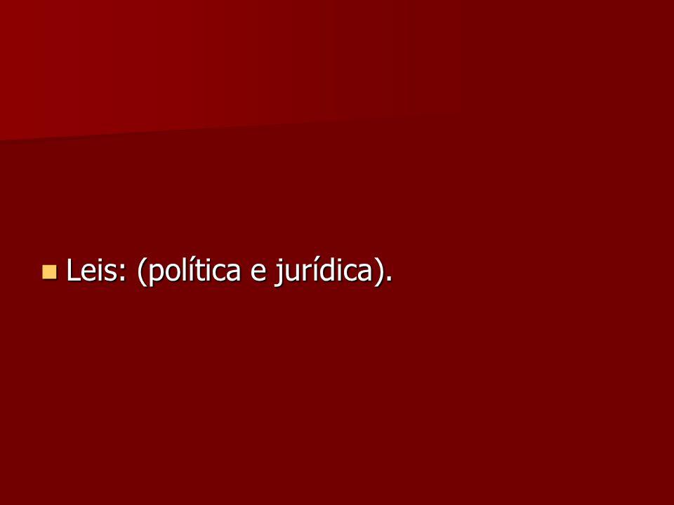 Leis: (política e jurídica).