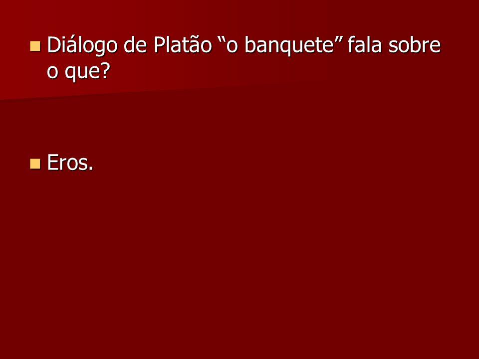 Diálogo de Platão o banquete fala sobre o que