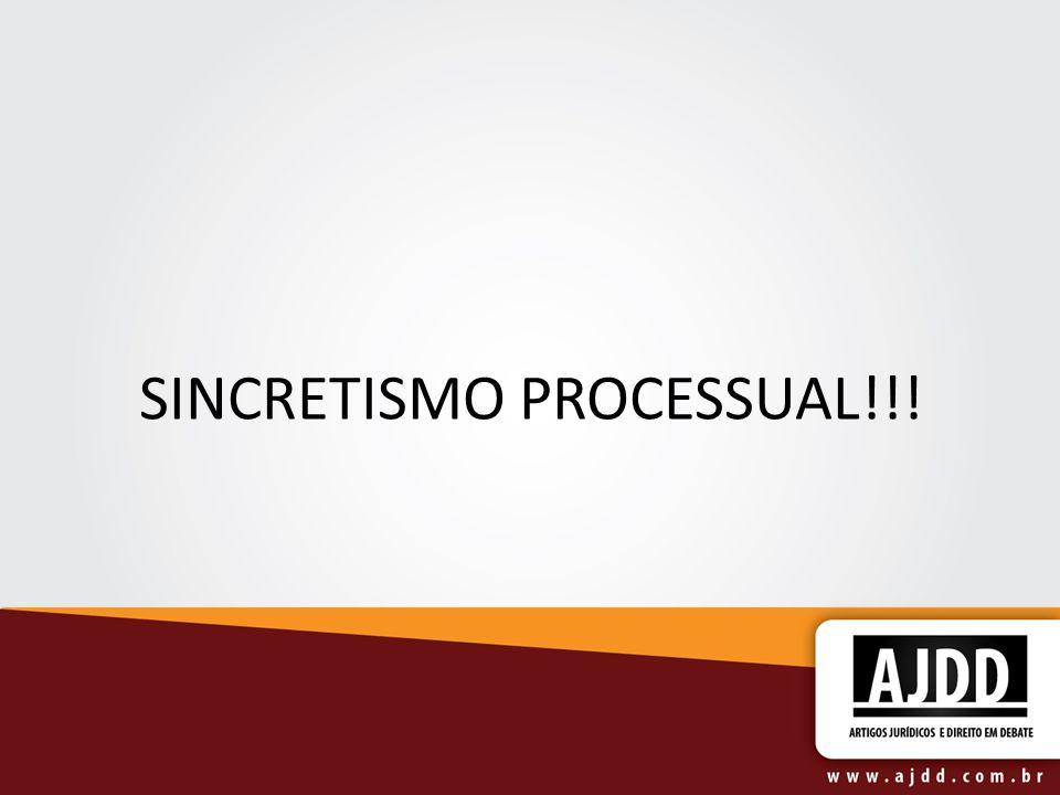 SINCRETISMO PROCESSUAL!!!