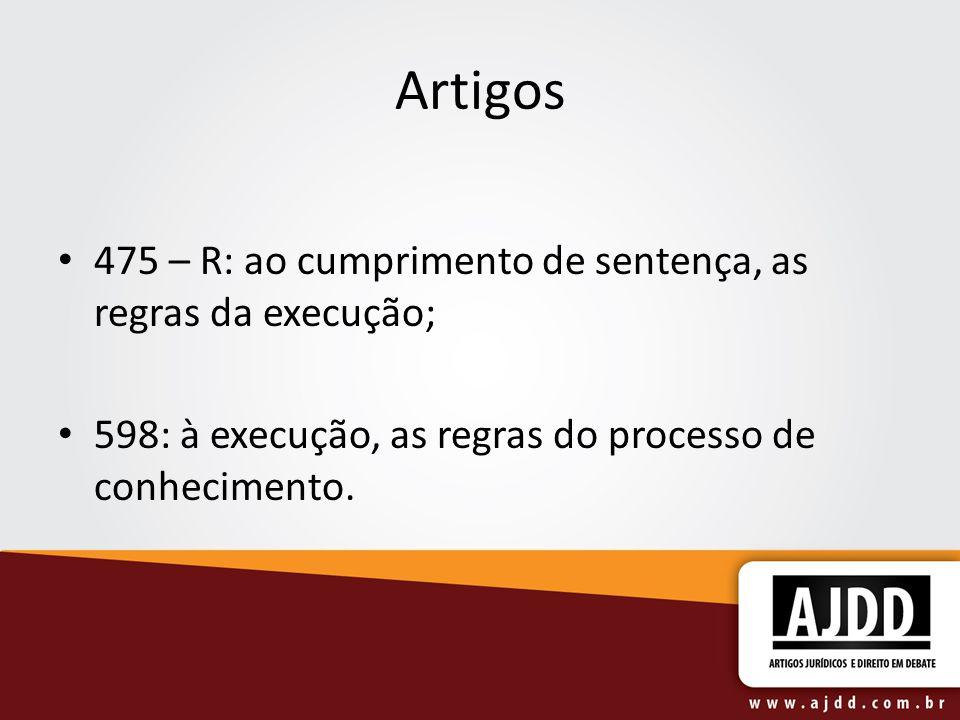 Artigos 475 – R: ao cumprimento de sentença, as regras da execução;