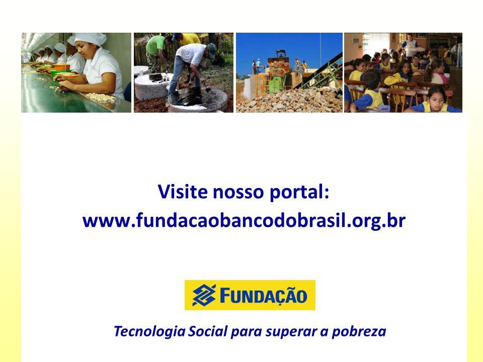 Visite nosso portal: www.fundacaobancodobrasil.org.br