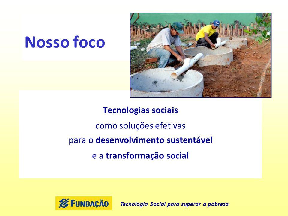 Nosso foco Tecnologias sociais como soluções efetivas