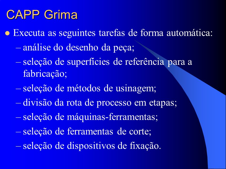 CAPP Grima Executa as seguintes tarefas de forma automática: