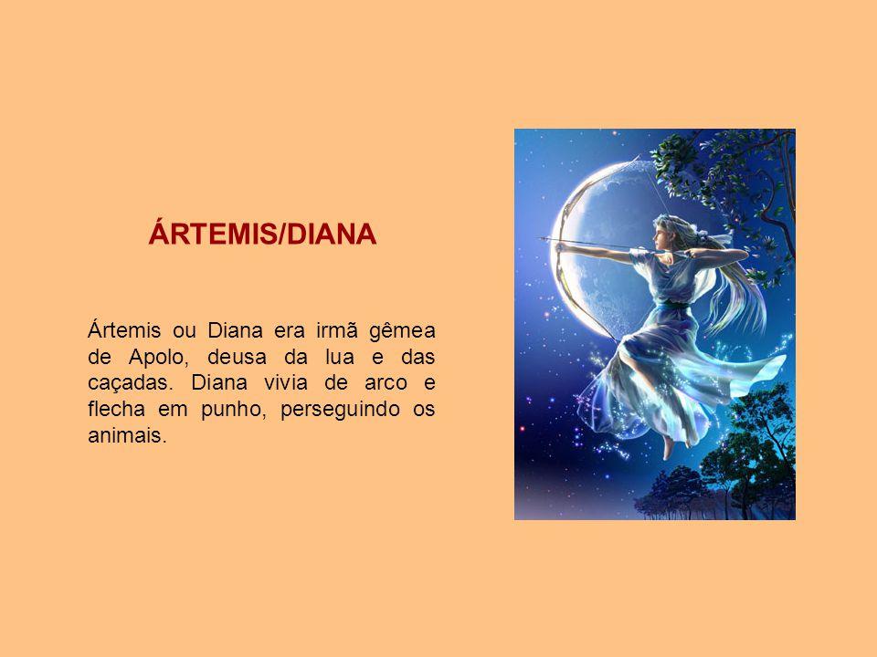ÁRTEMIS/DIANA Ártemis ou Diana era irmã gêmea de Apolo, deusa da lua e das caçadas.