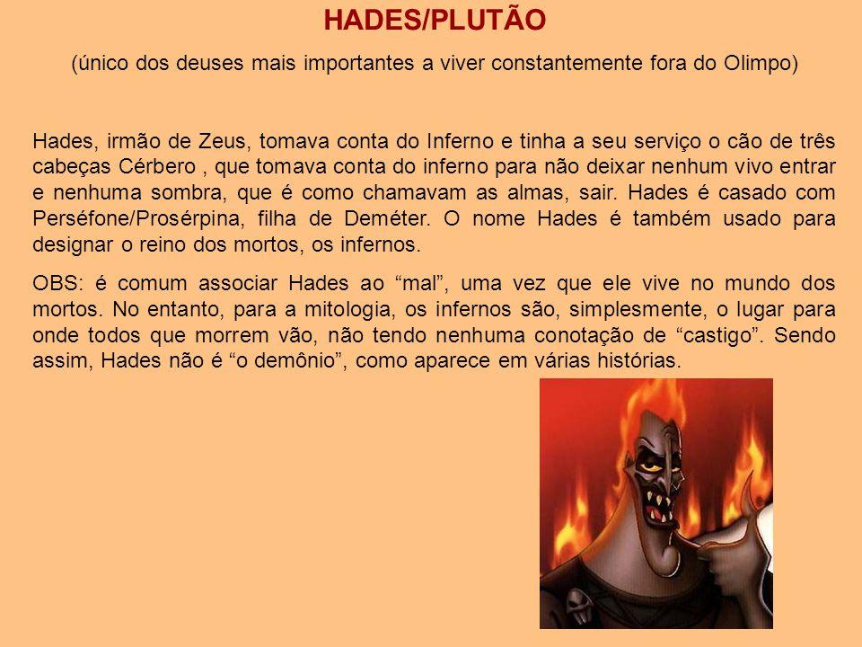 HADES/PLUTÃO (único dos deuses mais importantes a viver constantemente fora do Olimpo)