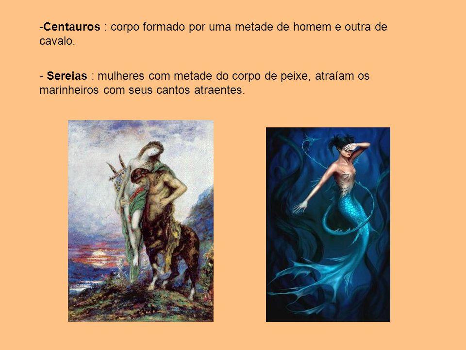Centauros : corpo formado por uma metade de homem e outra de cavalo.