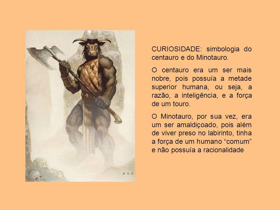 CURIOSIDADE: simbologia do centauro e do Minotauro.