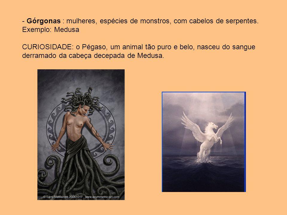 - Górgonas : mulheres, espécies de monstros, com cabelos de serpentes