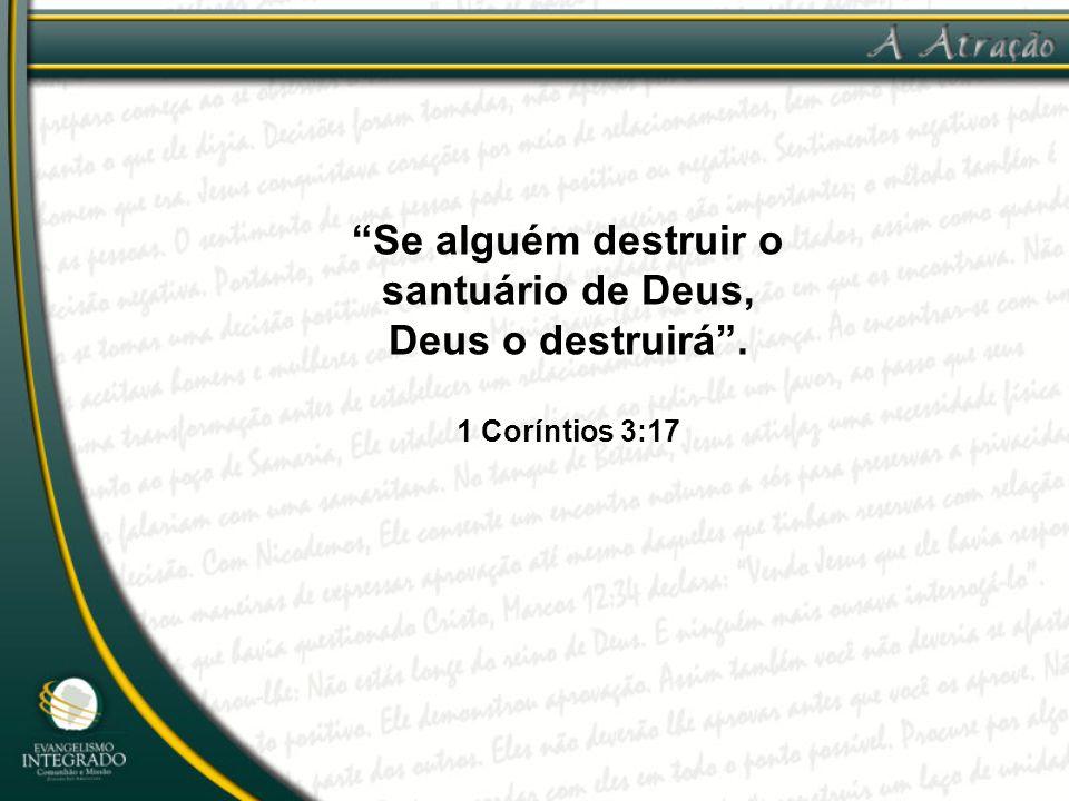 Se alguém destruir o santuário de Deus, Deus o destruirá .