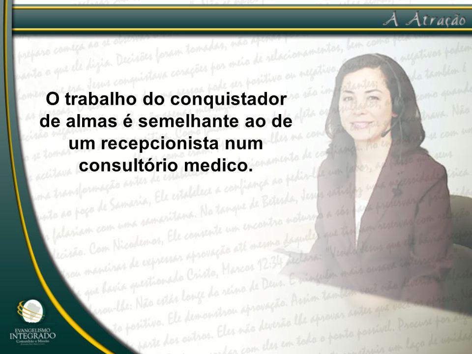 O trabalho do conquistador de almas é semelhante ao de um recepcionista num consultório medico.