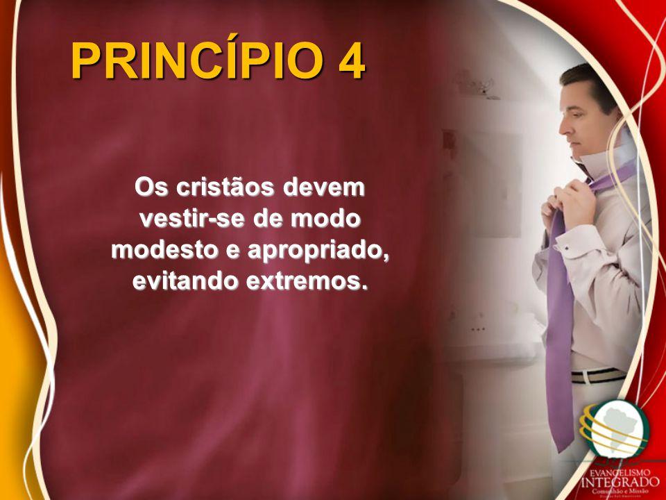PRINCÍPIO 4 Os cristãos devem vestir-se de modo modesto e apropriado, evitando extremos.