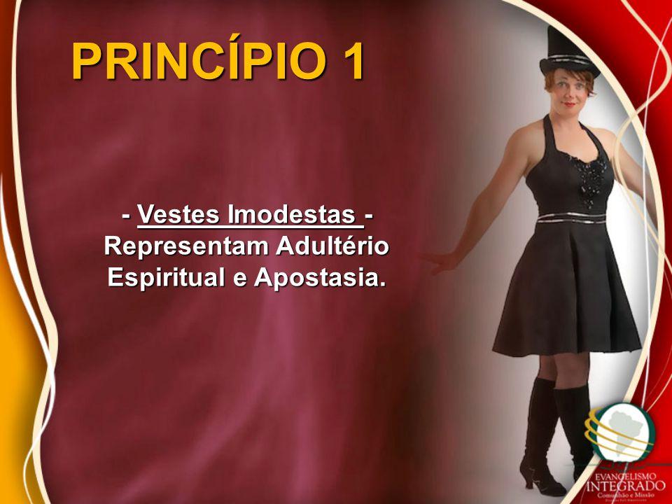 - Vestes Imodestas - Representam Adultério Espiritual e Apostasia.