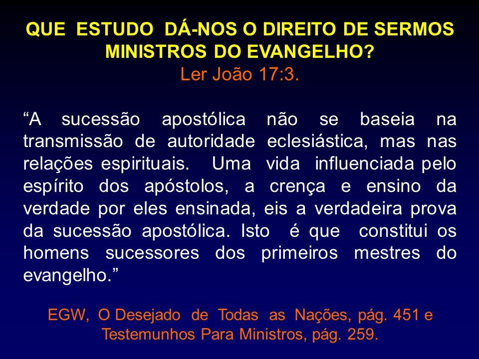 QUE ESTUDO DÁ-NOS O DIREITO DE SERMOS MINISTROS DO EVANGELHO
