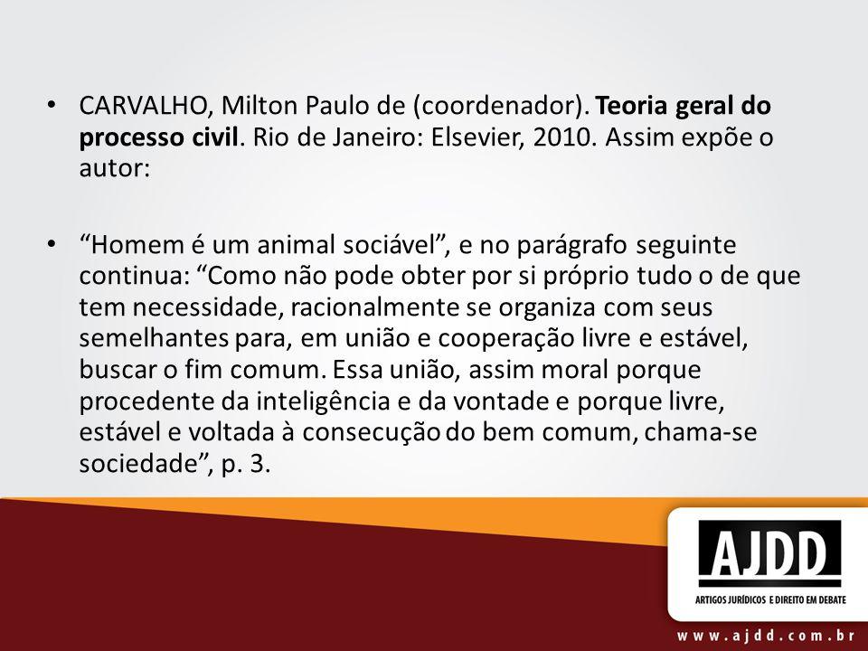 CARVALHO, Milton Paulo de (coordenador). Teoria geral do processo civil. Rio de Janeiro: Elsevier, 2010. Assim expõe o autor: