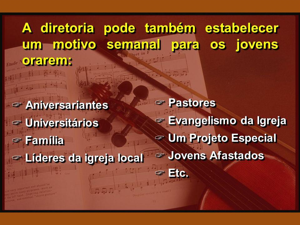 A diretoria pode também estabelecer um motivo semanal para os jovens orarem: