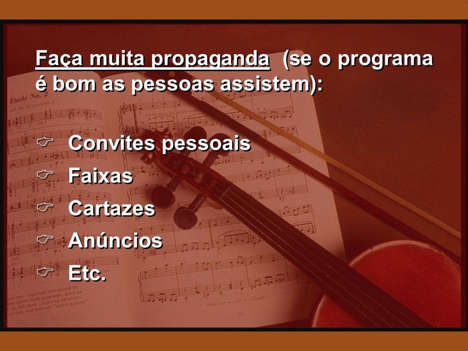 Faça muita propaganda (se o programa é bom as pessoas assistem):