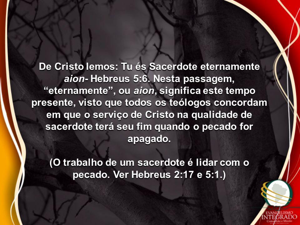 De Cristo lemos: Tu és Sacerdote eternamente aion- Hebreus 5:6