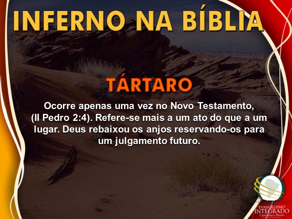 Ocorre apenas uma vez no Novo Testamento, (II Pedro 2:4)