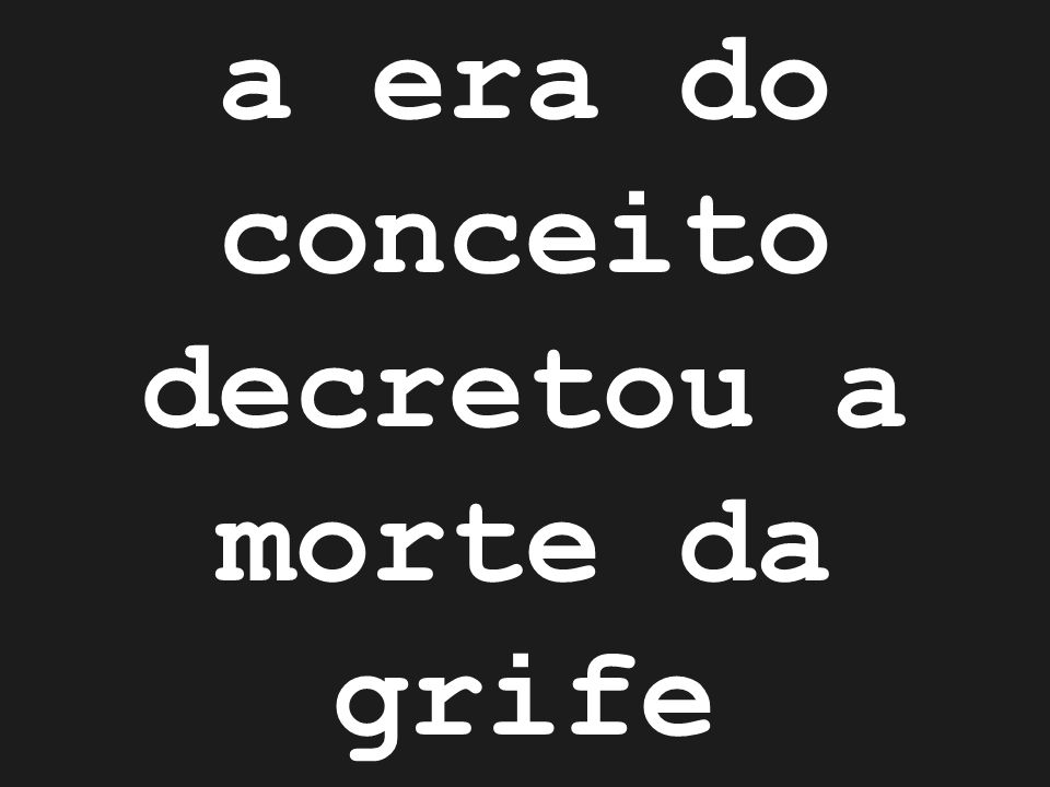 a era do conceito decretou a morte da grife