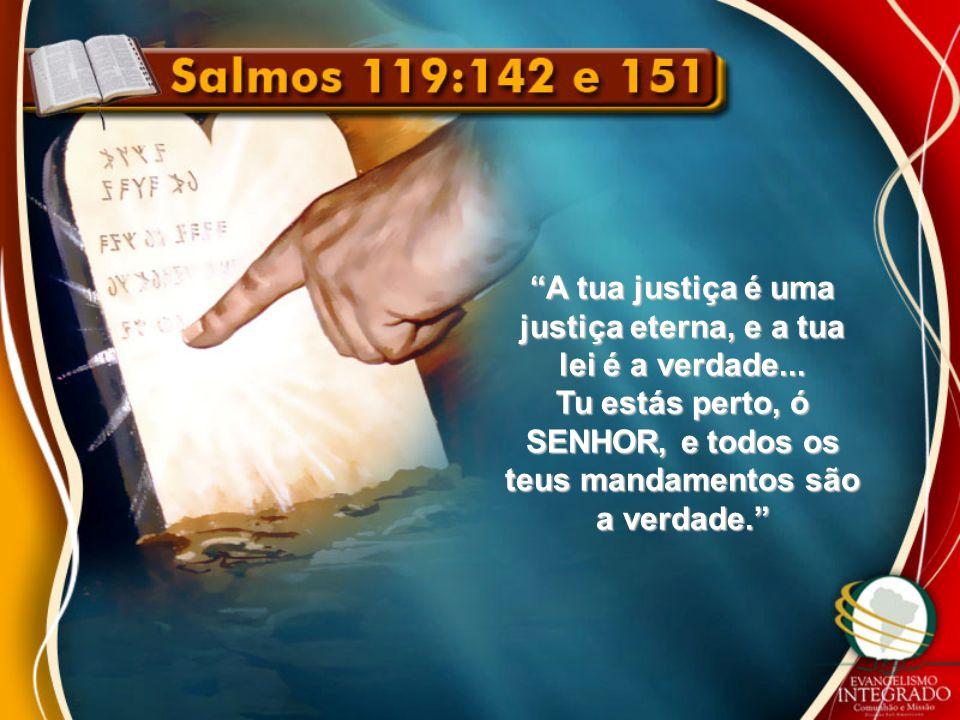 A tua justiça é uma justiça eterna, e a tua lei é a verdade...