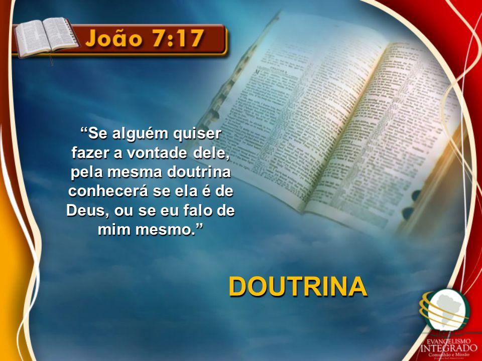 Se alguém quiser fazer a vontade dele, pela mesma doutrina conhecerá se ela é de Deus, ou se eu falo de mim mesmo.