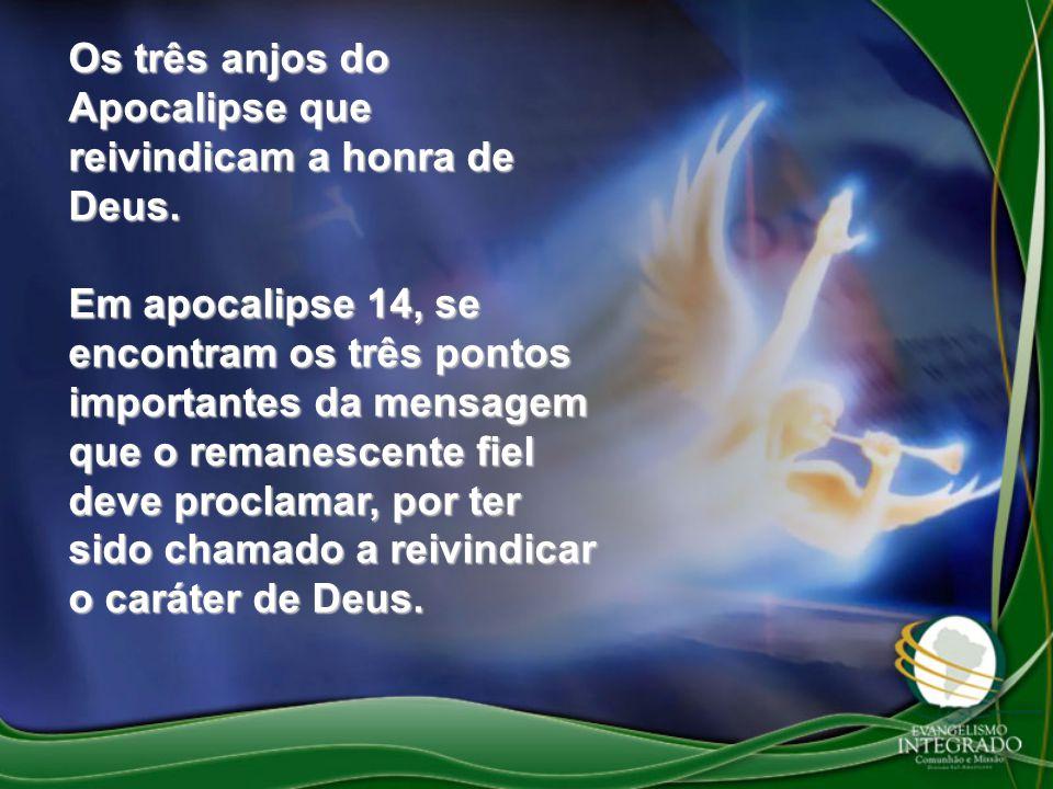Os três anjos do Apocalipse que reivindicam a honra de Deus.