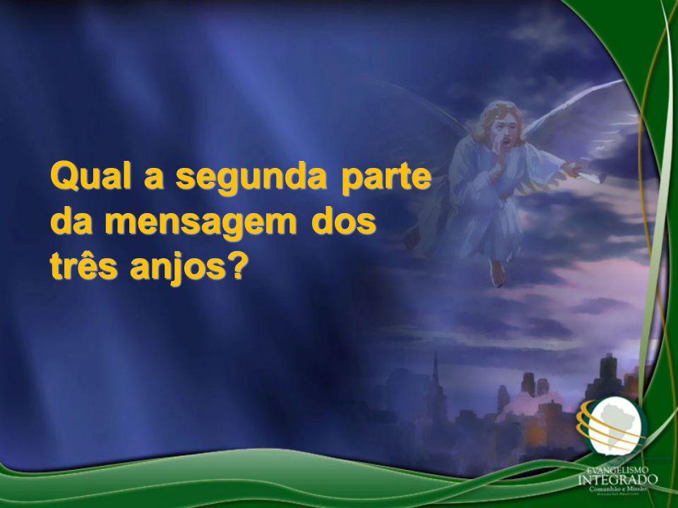 Qual a segunda parte da mensagem dos três anjos