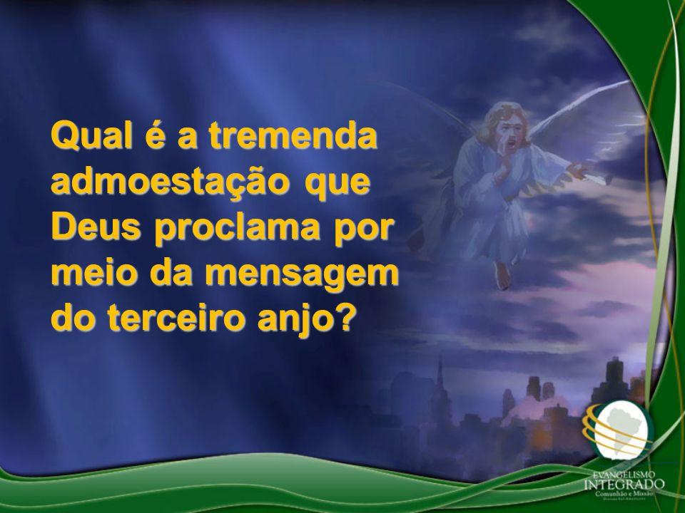 Qual é a tremenda admoestação que Deus proclama por meio da mensagem do terceiro anjo