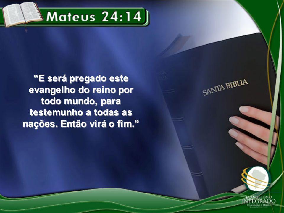 E será pregado este evangelho do reino por todo mundo, para testemunho a todas as nações.