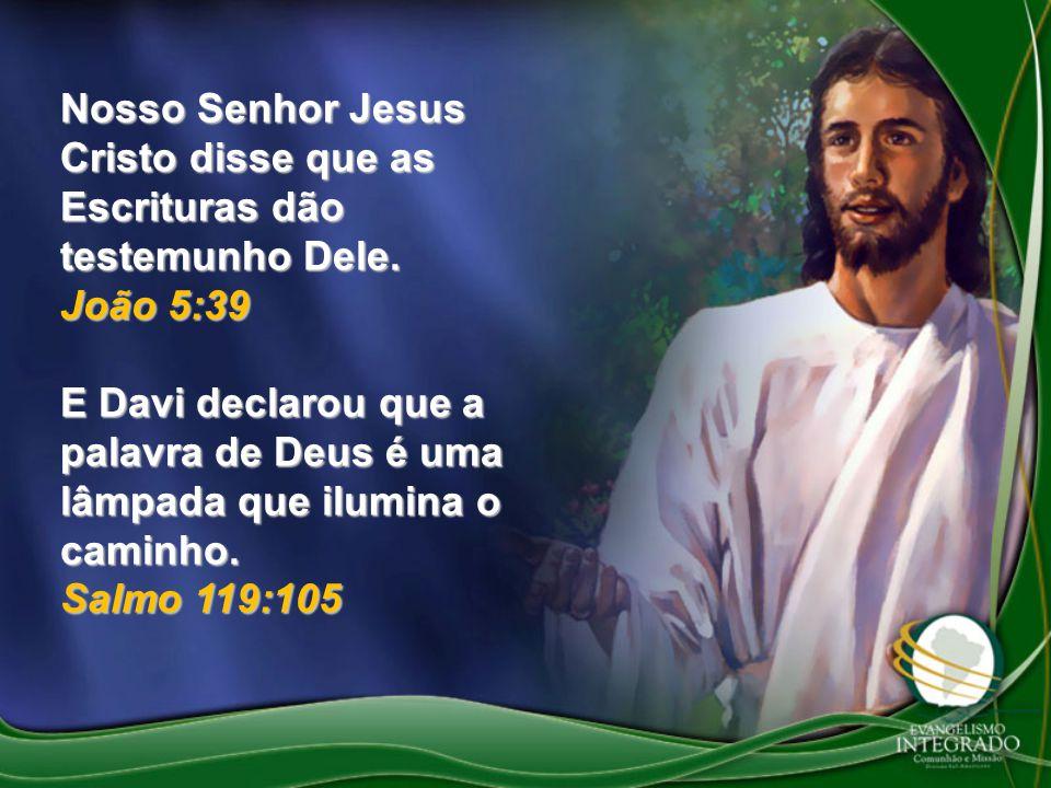 Nosso Senhor Jesus Cristo disse que as Escrituras dão testemunho Dele.